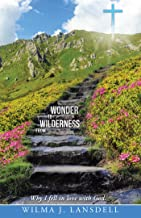 From Wilderness to Wonder: Why I Fell in Love with God.