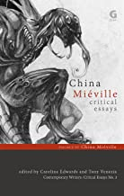 China Miéville: Critical Essays (Contemporary Writers: Critical Essays Book 3)