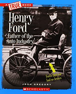 Henry Ford: Father of the Auto Industry (A True Book: Great American Business)
