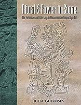 Ritual and Power in Stone: The Performance of Rulership in Mesoamerican Izapan Style Art (Linda Schele Series in Maya and Pre-Columbian Studies)