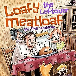 Loafy the Leftover Meatloaf: Loafy