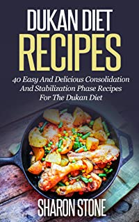 Dukan Diet: Dukan Diet Recipes - 40 Easy And Delicious Consolidation And Stabilization Phase Recipes For The Dukan Diet (Dukan Diet, Weight Loss, Lose ... Plan, Dukan Diet Recipes) (English Edition)