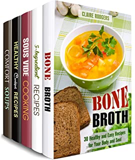 Soups and More Box Set (5 in 1): Over 150 Bone Broths, Soups, Stews, Crockpot, Sous Vide and 5-Ingredient Recipes (Comfort Recipes)