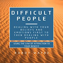 Difficult People: Dealing with Your Beliefs and Emotions First Then Dealing with People