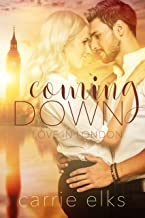 Coming Down (Love in London Book 1)