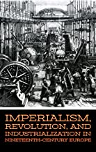 Imperialism, Revolution, and Industrialization in Nineteenth-Century Europe (English Edition)