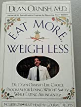Eat More, Weigh Less, Revised & Updated - Dr. Dean Ornish's Life Choice Program For Losing Weight Safely While Eating Abundantly