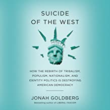 Suicide of the West: How the Rebirth of Tribalism, Populism, Nationalism, and Identity Politics is Destroying American Democracy PDF
