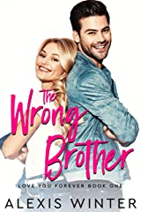 The WRONG Brother: A Friends to Lovers Romantic Comedy (Love You Forever) Kindle Edition