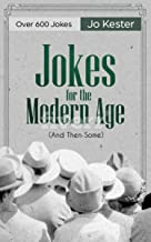 Jokes for the Modern Age (And Then Some): A Compilation of New and Old, Hilarious, Funny, Silly, Edgy, Geeky, and Adult, Jokes and Puns