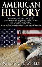 American History: US History: An Overview of the Most Important People & Events. The History of United States: From Indians, to