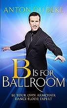B is for Ballroom: Be Your Own Armchair Dancefloor Expert (English Edition)
