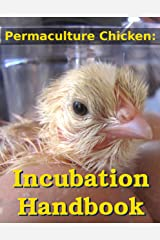 Permaculture Chicken: Incubation Handbook Kindle Edition