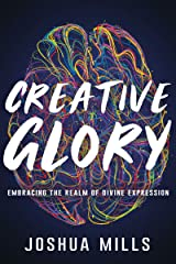 Creative Glory: Embracing the Realm of Divine Expression Kindle Edition