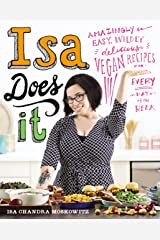 Isa Does It: Amazingly Easy, Wildly Delicious Vegan Recipes for Every Day of the Week Kindle Edition