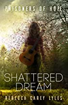 Shattered Dream (Prisoners of Hope Book 1)