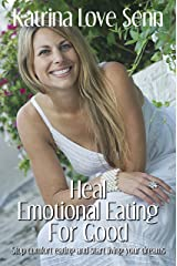 Heal Emotional Eating For Good: Stop comfort eating and start living your dreams! Kindle Edition