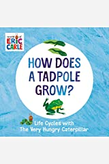 How Does a Tadpole Grow?: Life Cycles with The Very Hungry Caterpillar (The World of Eric Carle) Kindle Edition