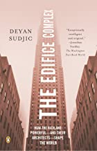 The Edifice Complex: How the Rich and Powerful--and Their Architects--Shape the World