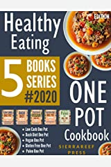 HEALTHY EATING: One Pot Cookbook - Healthy One Pot Recipes For Weight Loss, Healthy Blood Sugar, Healthy Eating And Healthy Cooking 2020!!! 5 Books Series(instant pot basics, paleo, low carb) Kindle Edition