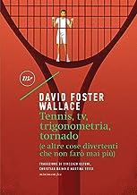 Tennis, tv, trigonometria, tornado (e altre cose divertenti che non farò mai più) (Italian Edition)