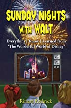 Sunday Nights with Walt: Everything I Know I Learned from