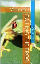Boiling the Frog: Volume 1 (Beginnings)