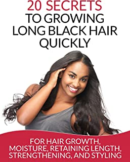 Hair: 20 Secrets To Growing Long Black Hair Quickly: For Hair Growth, Moisture, Retaining Length, Strengthening, And Styli...