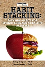 Habit Stacking: Easy Mini-Habits for Weight Loss and a Healthy Lifestyle: 125 Habits to Lose Weight and keep it off