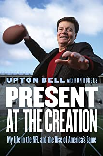 Present at the Creation: My Life in the NFL and the Rise of America's Game