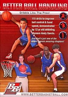 Better Basketball Better Ball Handling: Dribble Like the Pros!