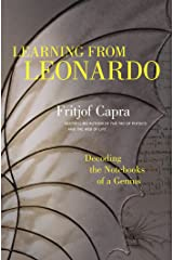 Learning from Leonardo: Decoding the Notebooks of a Genius Kindle Edition