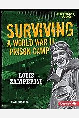 Surviving a World War II Prison Camp: Louis Zamperini (They Survived (Alternator Books ® )) Kindle Edition