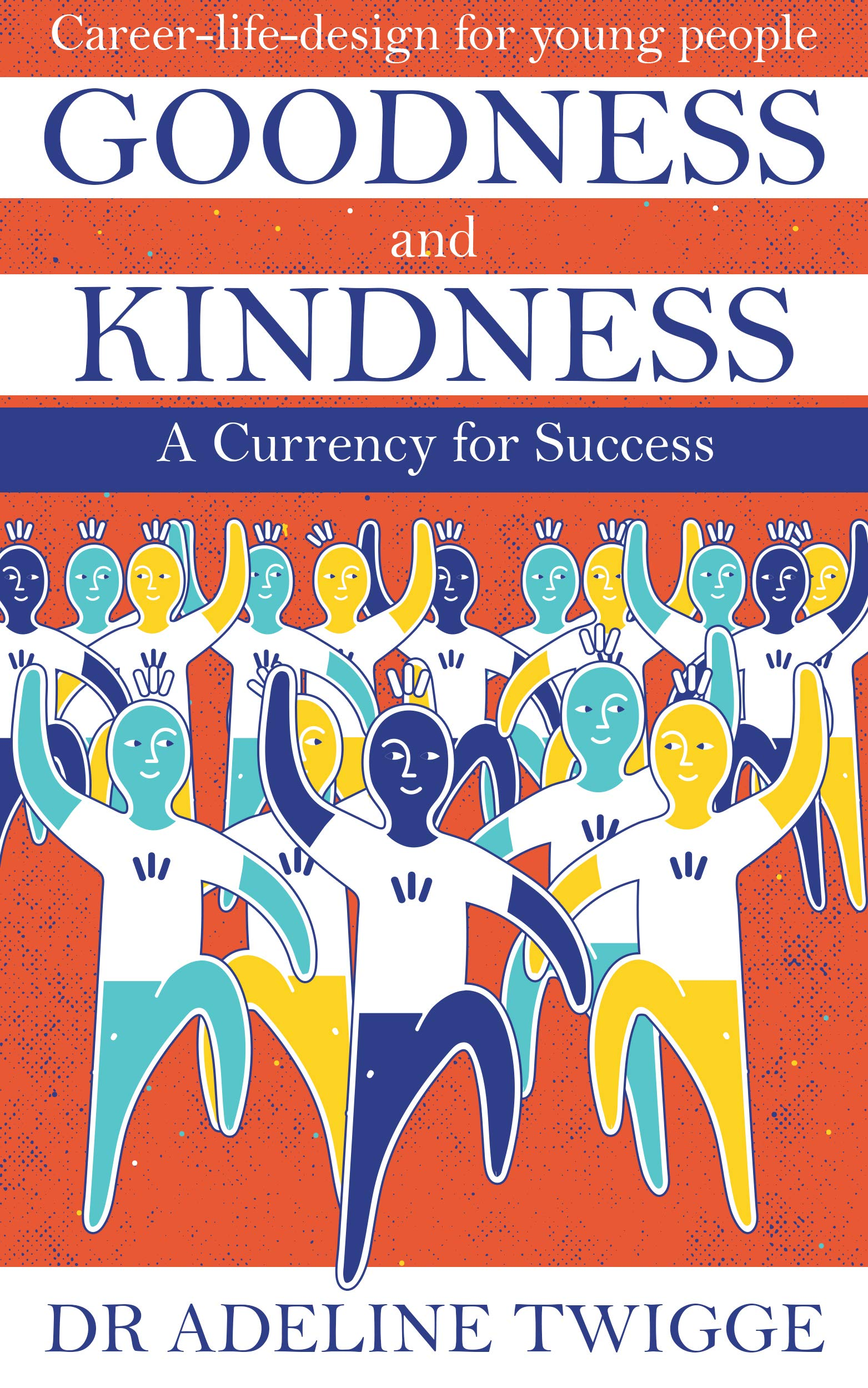 Goodness and Kindness - A Currency for Success: Career-life-design for young people