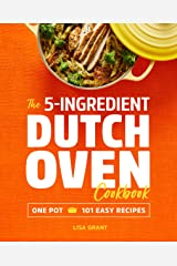 The 5-Ingredient Dutch Oven Cookbook: One Pot, 101 Easy Recipes Kindle Edition