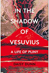 In the Shadow of Vesuvius: A Life of Pliny Kindle Edition