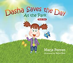 Dasha Saves the Day: At the Park: A Strong Girl Learns about Kindness and Compassion – A Personalized Story for your Child Kindergarten through Third Grade