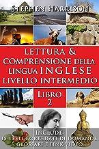 Lettura e Comprensione della Lingua Inglese Livello Intermedio - Libro 2 (CON AUDIO) (English Edition)