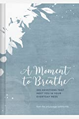A Moment to Breathe: 365 Devotions That Meet You in Your Everyday Mess Kindle Edition