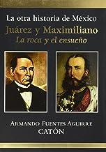 La otra historia de Mexico Juarez y Maximiliano/ The Other History of Mexico Juarez and Maximiliano: La roca y el ensueno