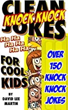 Clean Knock Knock Jokes For Cool Kids (Laugh Out Loud Jokes For Kids Of All Ages)