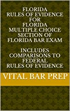 Florida Evidence Code for Florida Multiple Choice Section of Florida Bar Exam: Includes Comparisons to Federal Rules of Evidence