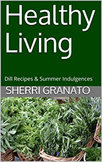 Healthy Living: Dill Recipes & Summer Indulgences