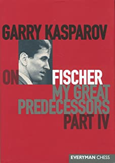 Garry Kasparov on Fischer: Garry Kasparov On My Great Predecessors, Part 4