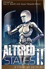 Altered States II: a cyberpunk anthology (Altered States cyberpunk anthologies Book 2) Kindle Edition