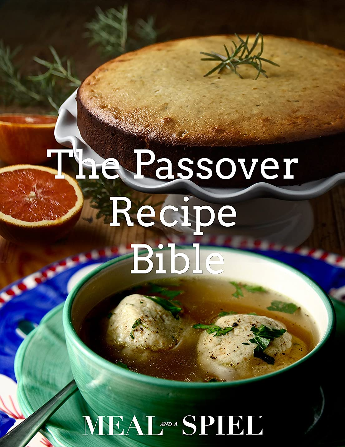 The Passover Recipe Bible: 21 Must-Have Recipes to Uplevel Your Holiday (English Edition)