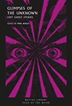 Glimpses of the Unknown: Lost Ghost Stories (British Library Tales of the Weird Book 3)