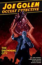 Joe Golem: Occult Detective Volume 3--The Drowning City (Joe Golem Occult Detective)