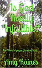 Is God Really Infallible?: The World's Longest Running Hoax (Infallibility Book 1)