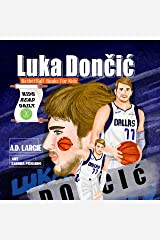 Luka Doncic : Basketball Books For Boys: Biographies For Beginning Readers (Basketball Books For Kids Book 4) Kindle Edition